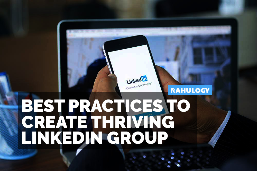 6 best practices to create thriving LinkedIn group - RAHULOGY