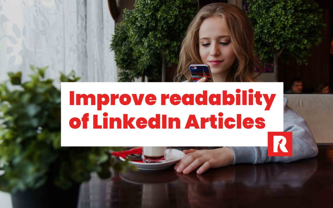 9 best tips to improve readability of your LinkedIn articles.